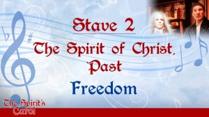 Stave 2: The Spirit of Christ, Past - Freedom