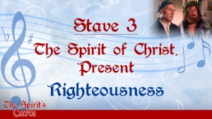 Stave 3: The Spirit of Christ, Present - Righteousness