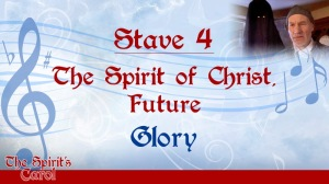 Stave 4: The Spirit of Christ, Future - Glory