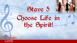 Stave 5: Choose Life in the Spirit!