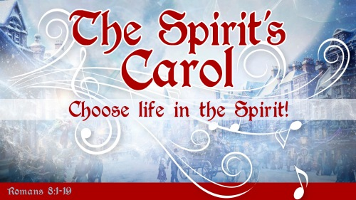 The Spirit's Carol: Chose Life in the Spirit